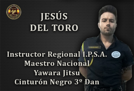 JESUS DEL TORO INSTRUCTOR REGIONAL IPSA MAESTRO NACIONAL YAWARA JITSU INTERNATIONAL POLICE AND SECURITY ASOCCIATION IPSA
