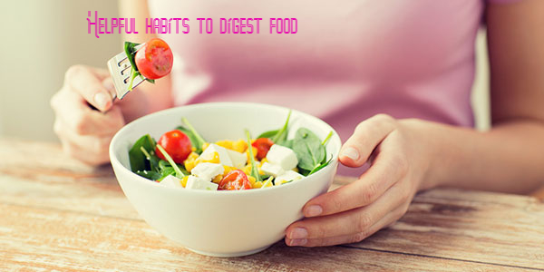Helpful habits to digest food