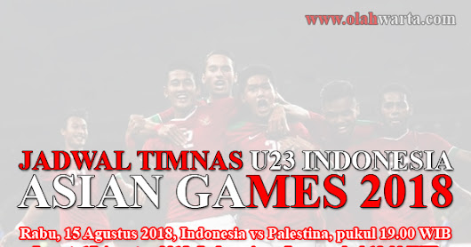 Jadwal Siaran Langsung Live Streaming Timnas U23 Asian Games 2018