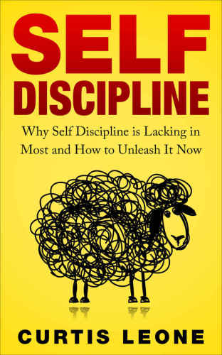 Self Discipline: Why Self Discipline Is Lacking In Most And How To Unleash It Now by Leone, Curtis.