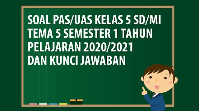 Soal PAS/UAS Kelas 5 SD/MI Tema 5 Semester 1 Tahun 2020