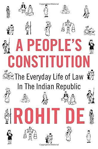 A People's Constitution The Everyday Life of Law in the Indian Republic (Histories of Economic Life)