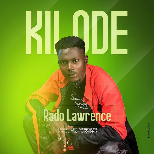 MUSIC: Rado Lawrence - KILODE (prod. Alexaybeats) || @lilradolawrence