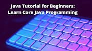 Java Tutorial for Beginners: Learn Core Java Programming in 2021