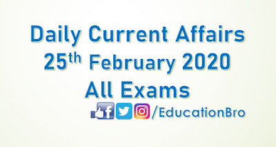 Daily Current Affairs 25th February 2020 For All Government Examinations