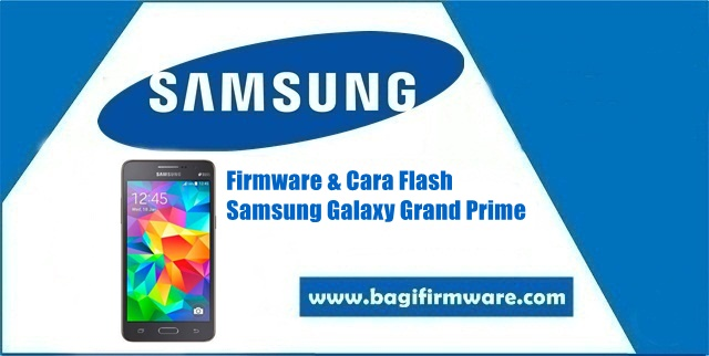 Firmware dan Cara Flash Samsung Galaxy Grand Prime SM-G530H