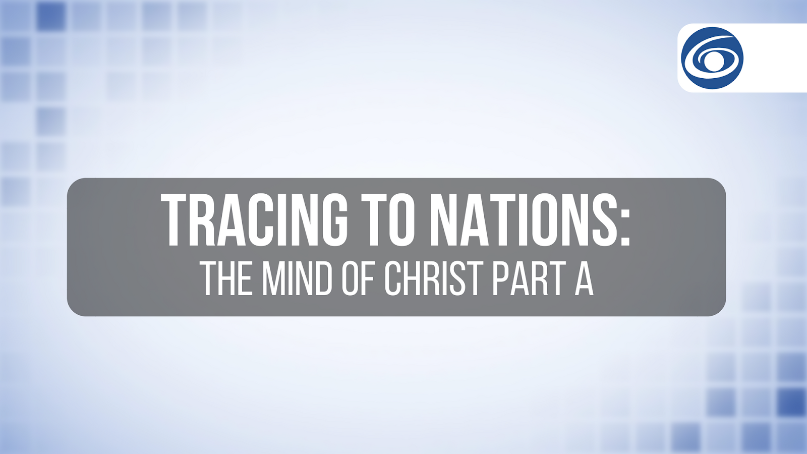 TV GRACE Tracing to Nations: The Mind of Christ Part A