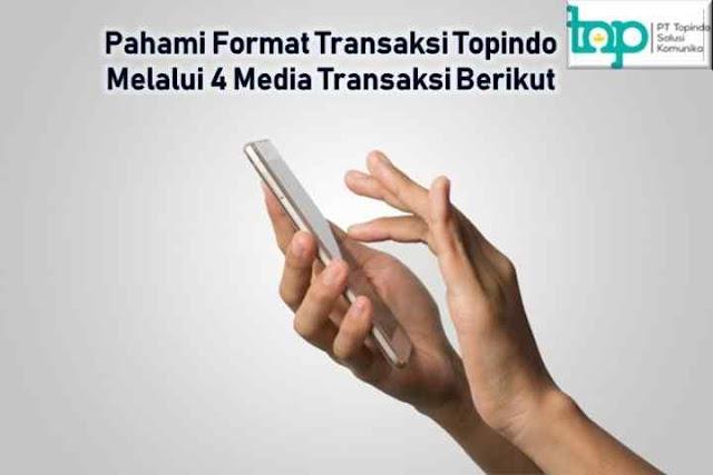 Pahami Format Transaksi Topindopay Melalui 4 Media Transaksi Berikut