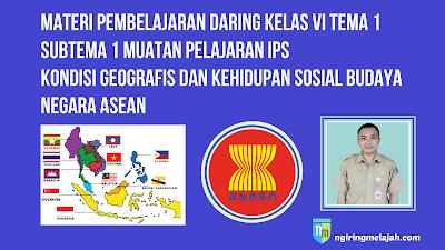 Materi IPS Kelas VI Tema 1 Subtema 1 - Kondisi Geografis dan Kehidupan Sosial Budaya Negara ASEAN