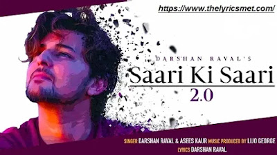 Saari Ki Saari 2.0 Song Lyrics |Darshan Raval | Asees Kaur | Lijo George | Indie Music Label