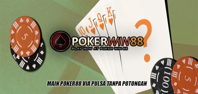 Main Poker88 via Pulsa Tanpa Potongan