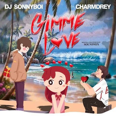 Music: VDJ Sonnyboi -  Gimme Love Ft. Charmdrey