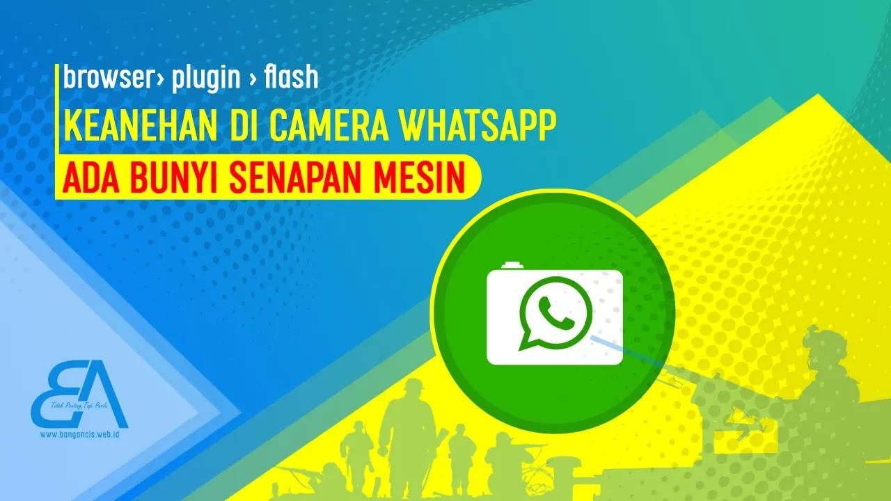 Camera WhatsApp Keluarkan Bunyi Aneh
