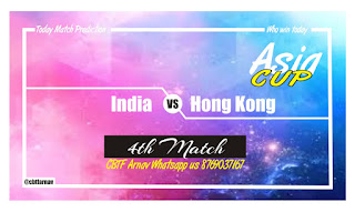 Asia Cup Today Match Prediction India vs Hong Kong 4th