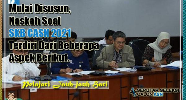 Mulai Disusun, Naskah Soal SKB CASN 2021 Terdiri Dari Beberapa Aspek Berikut