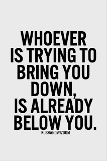 Whoever is trying to bring you down is already below you. - By Ziad K Abdelnou