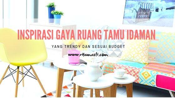 Inspirasi Gaya Ruang Tamu Idaman yang Trendy dan Sesuai Budget