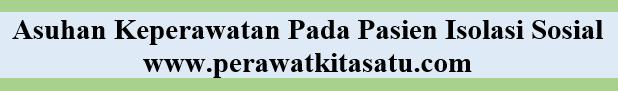 ASUHAN KEPERAWATAN PADA PASIEN ISOLASI SOSIAL