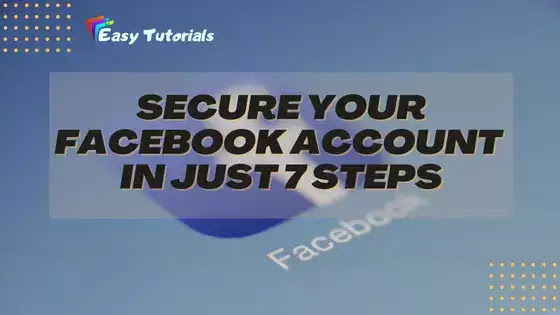 Secure Your Facebook Account in 7 Steps