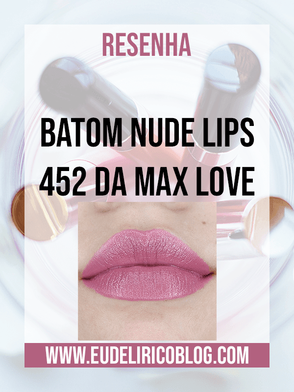 Resenha do Batom Nude Lips 452 da Max Love