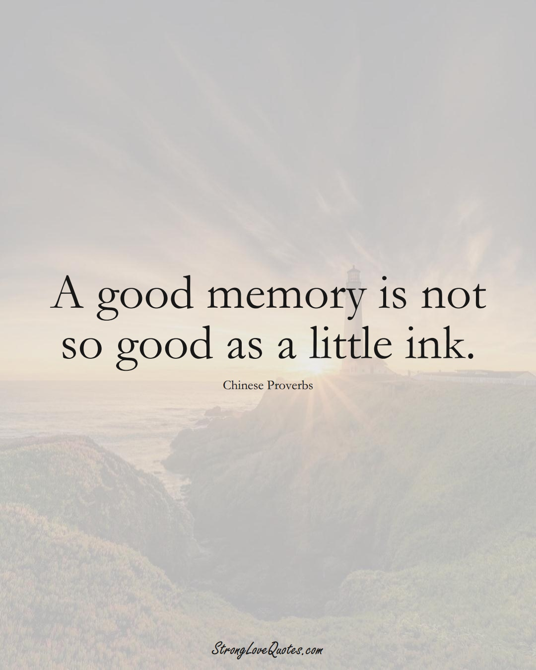 A good memory is not so good as a little ink. (Chinese Sayings);  #AsianSayings