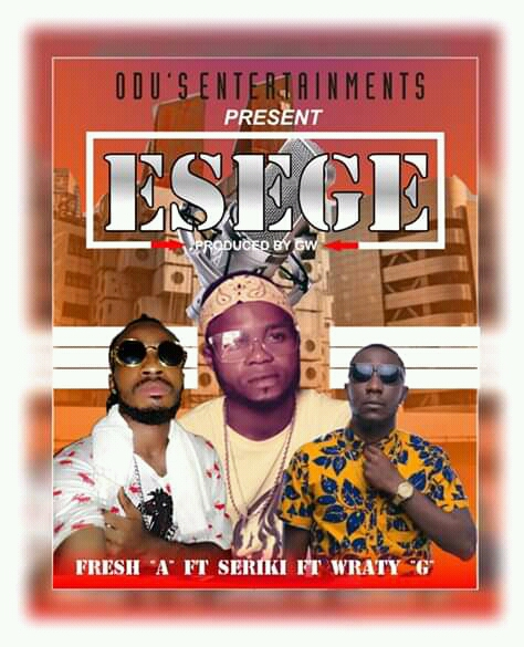 [Music] Fresh A ft. Seriki & wraty G - ESEGE