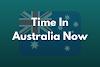 Time In Australia Now