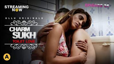 "Ullu App Latest Web Series Hindi Charmsukh ""Toilet Love"" Online Watch Or Cast Detail"