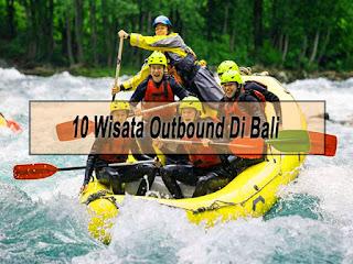 Rekomendasi 10 Wisata Outbound Di Bali