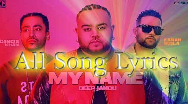 My Name Song By Deep Jandu Karan Aujla Gangis Khan Lyrics