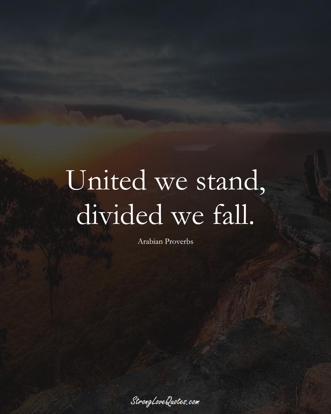 United we stand, divided we fall. (Arabian Sayings);  #aVarietyofCulturesSayings