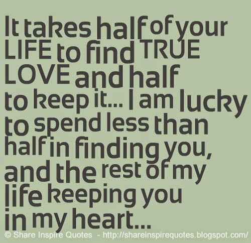Quotes Finding True Love: It Takes Half Of Your Life To Find True Love And Half To