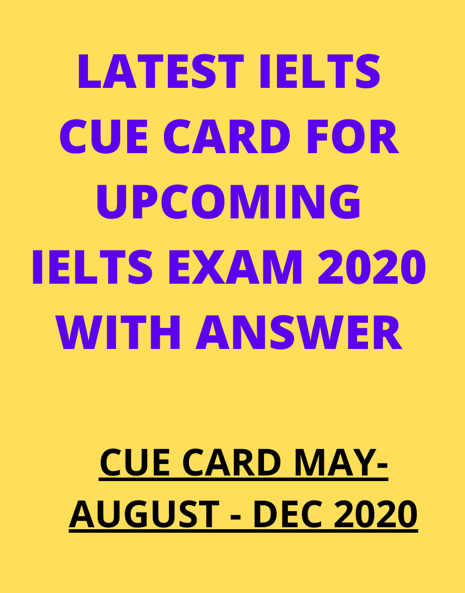 LIST OF LATEST CUE CARD FOR UPCOMING IELTS EXAM 2020, may to august 2020 cue card