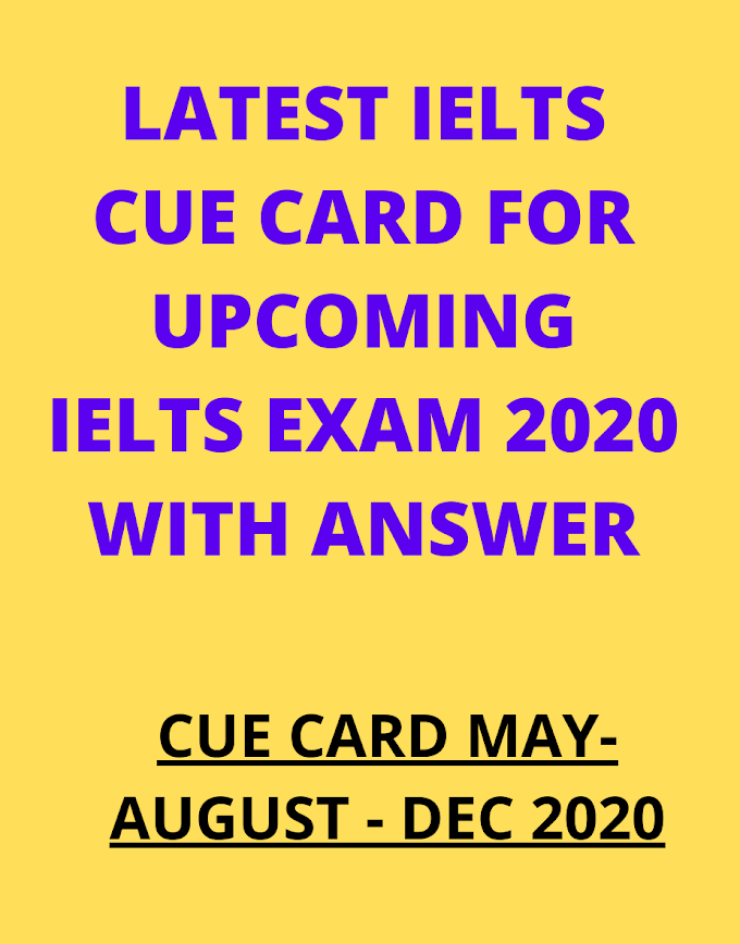 List of latest cue card for upcoming ielts exam 2020 with answer