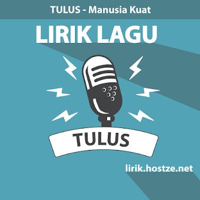 Lirik Lagu Manusia Kuat - Tulus - Lirik Lagu Indonesia