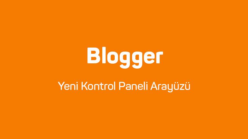 Blogger Yeni Kontrol Paneli Arayüzü