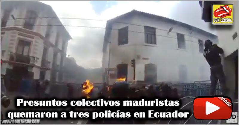 Presuntos colectivos maduristas quemaron a tres policías en Ecuador