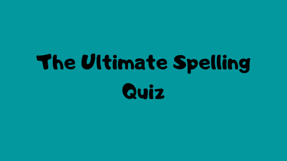 The Ultimate Spelling Quiz
