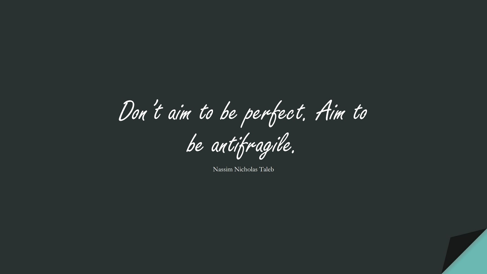 Don't aim to be perfect. Aim to be antifragile. (Nassim Nicholas Taleb);  #StoicQuotes