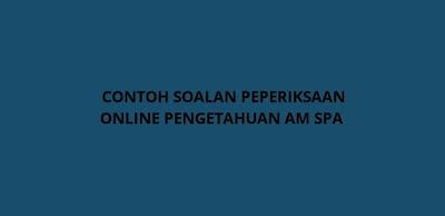 Contoh Soalan Pengetahuan Am SPA 2020 (Exam Online)