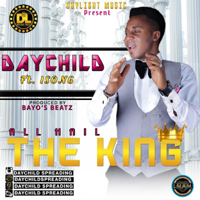 Music: Daychild Ft. Isong – All Hail The King