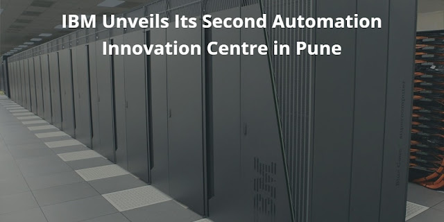 IBM Unveils Its Second Automation Innovation Centre in Pune