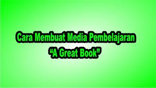 """Cara Membuat Media Pembelajaran """"A Great Book"""""""