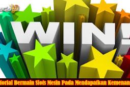 Tutorial Bermain Slots Mesin Pada Mendapatkan Kemenangan