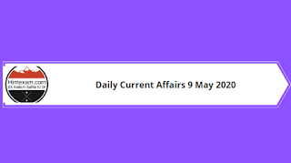 Daily Current Affairs 9 May 2020