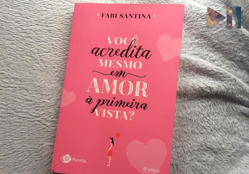 Resenha   Você acredita mesmo em amor à primeira vista?, da Fabi Santina