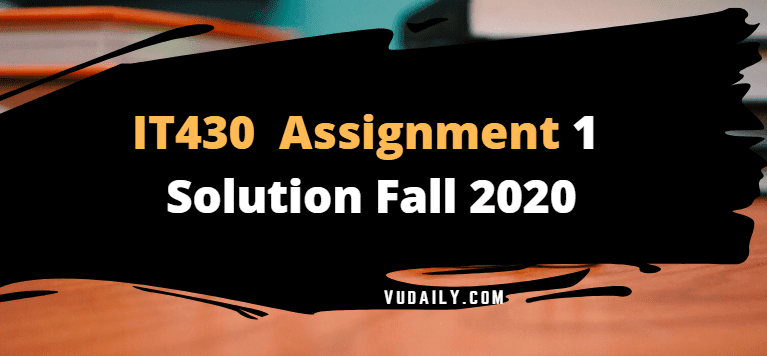 IT430 Assignment No.1 Solution Fall 2020
