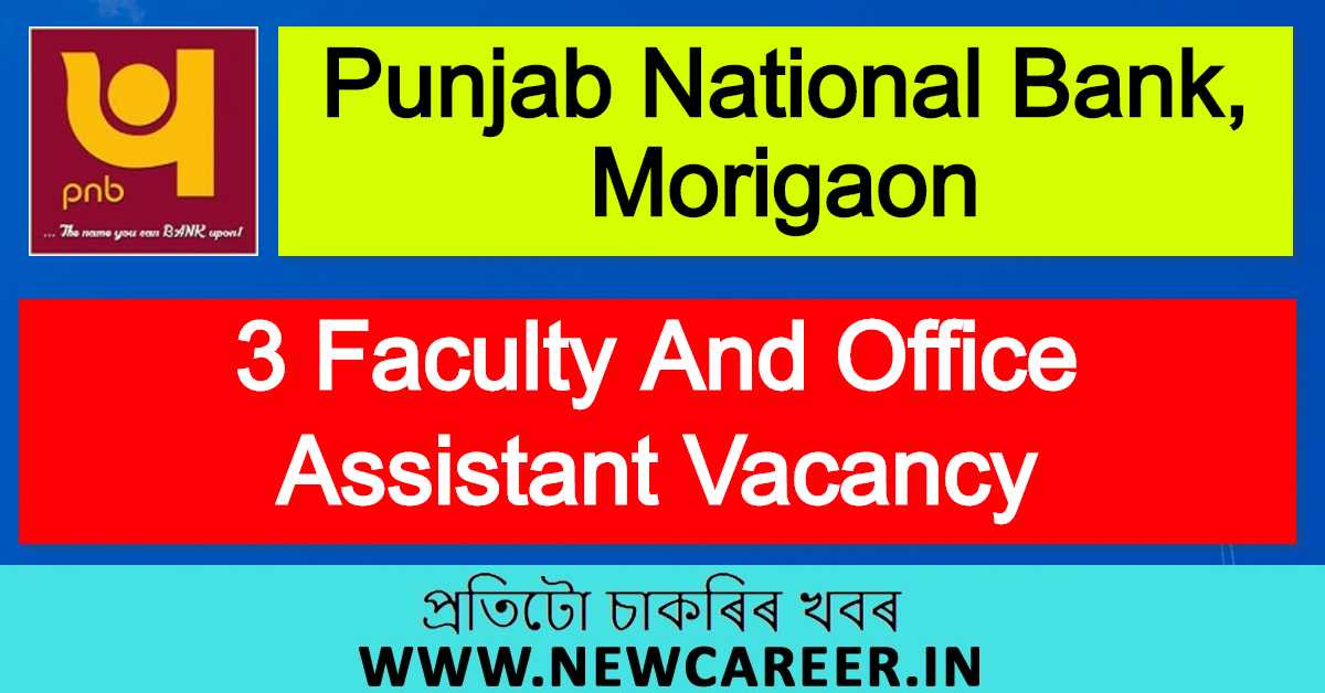 Punjab National Bank, Morigaon Recruitment 2020 : 3 Faculty And Office Assistant Vacancy