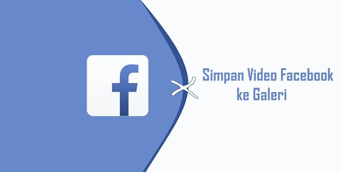 Cara Menyimpan Video Facebook Ke Penyimpanan Telepon