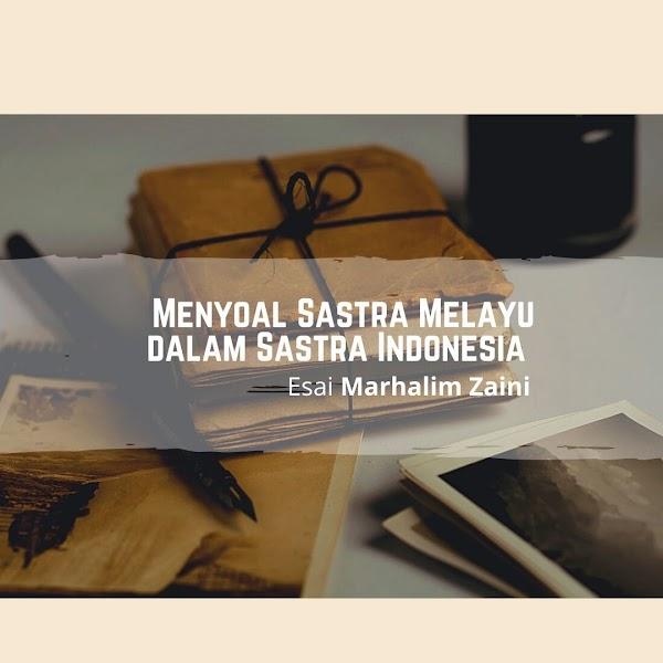 Menyoal Sastra Melayu dalam Sastra Indonesia (Esai Marhalim Zaini)
